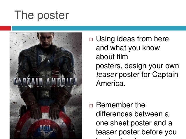 The poster Using ideas from hereand what you knowabout filmposters, design your ownteaser poster for CaptainAmerica. Rem...