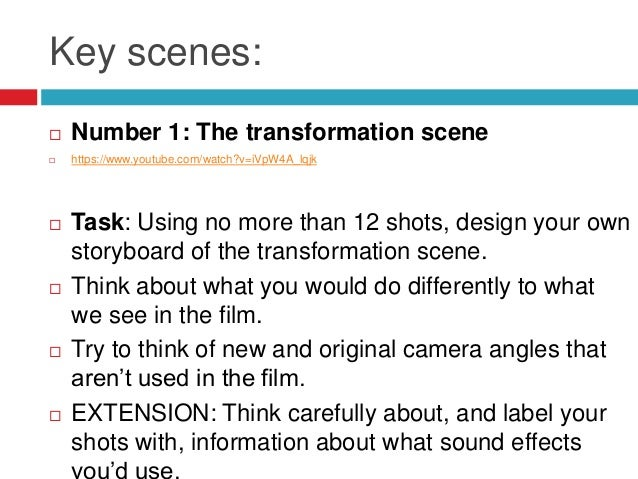 Key scenes: Number 1: The transformation scene https://www.youtube.com/watch?v=iVpW4A_lqjk Task: Using no more than 12 ...
