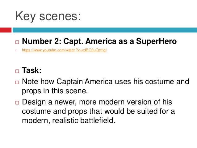 Key scenes: Number 2: Capt. America as a SuperHero https://www.youtube.com/watch?v=vdBO3uQcHgI Task: Note how Captain ...
