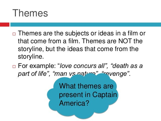 Themes Themes are the subjects or ideas in a film orthat come from a film. Themes are NOT thestoryline, but the ideas tha...