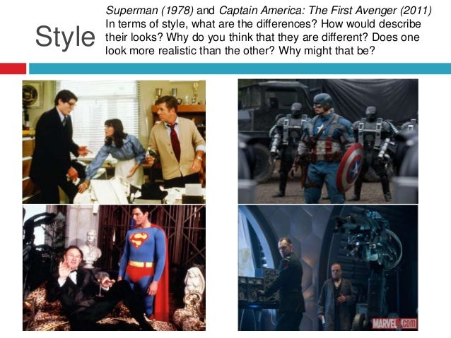StyleSuperman (1978) and Captain America: The First Avenger (2011)In terms of style, what are the differences? How would d...