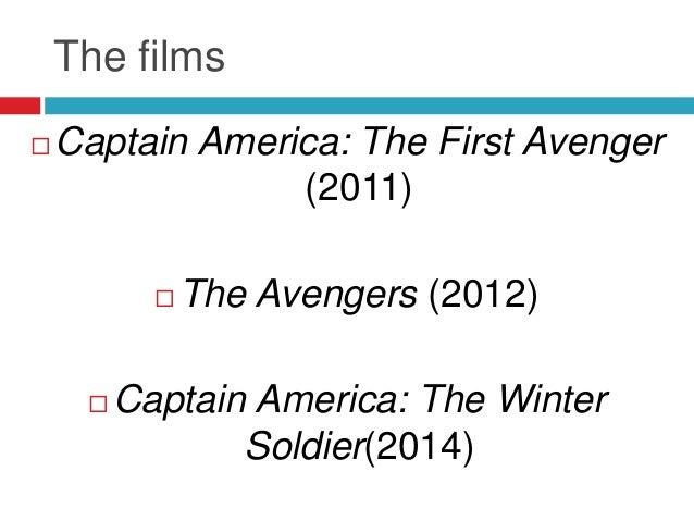 The films Captain America: The First Avenger(2011) The Avengers (2012) Captain America: The WinterSoldier(2014)