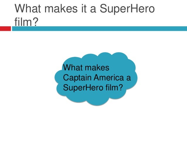 What makes it a SuperHerofilm?What makesCaptain America aSuperHero film?