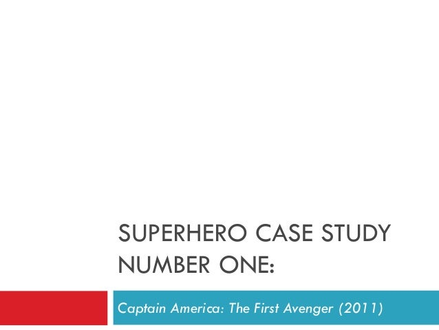 SUPERHERO CASE STUDY NUMBER ONE: Captain America: The First Avenger (2011)