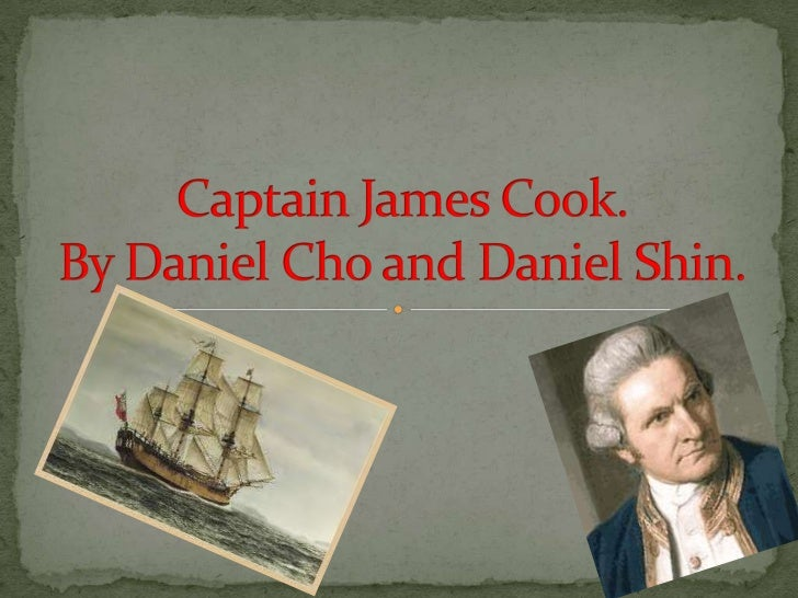 Captain James Cook.By Daniel Cho and Daniel Shin.<br />