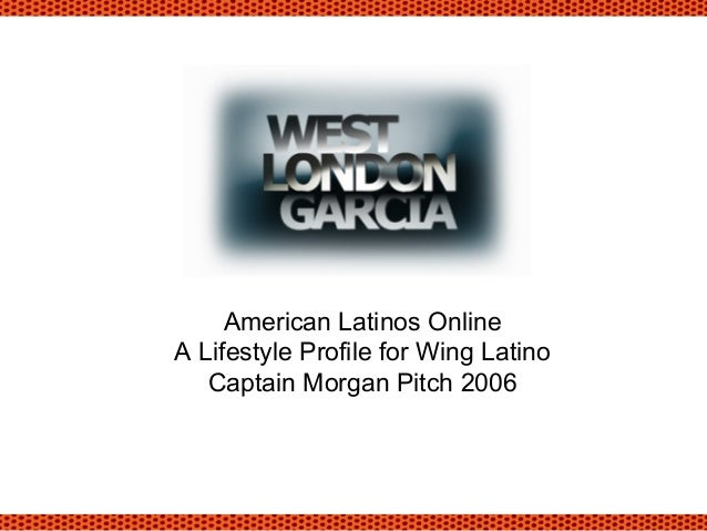 American Latinos Online A Lifestyle Profile for Wing Latino Captain Morgan Pitch 2006