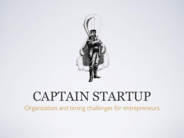 Captain Startup: Organization and Timing Challenges for entrepreneurs