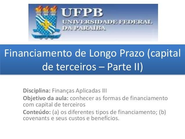 Financiamento de Longo Prazo (capital de terceiros – Parte II) grggggggggggggggggggg ggggggggg Disciplina: Finanças Aplica...
