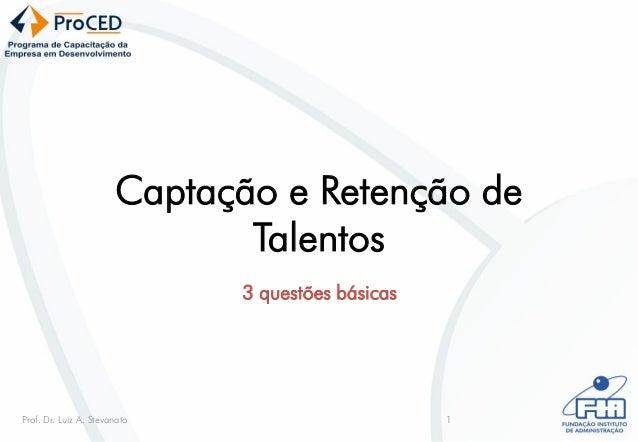 Captação e Retenção de                              Talentos                              3 questões básicasProf. Dr. Luiz...