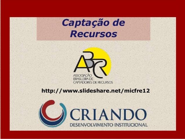 Captação de       Recursoshttp://www.slideshare.net/micfre12