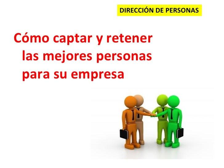 DIRECCIÓN DE PERSONASCómo captar y retener las mejores personas para su empresa