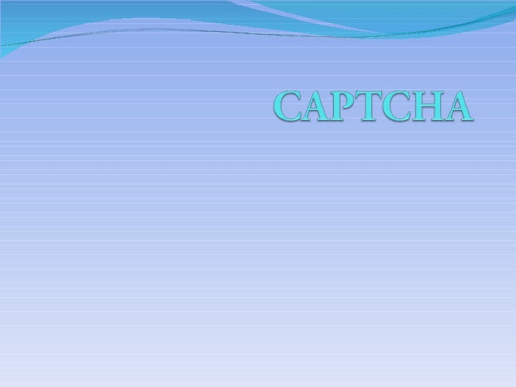 Captcha =  C ompletely  A utomated  P ublic  T uring test to tell  C omputers and  H umans  A part. Creat in 2000 de catre...