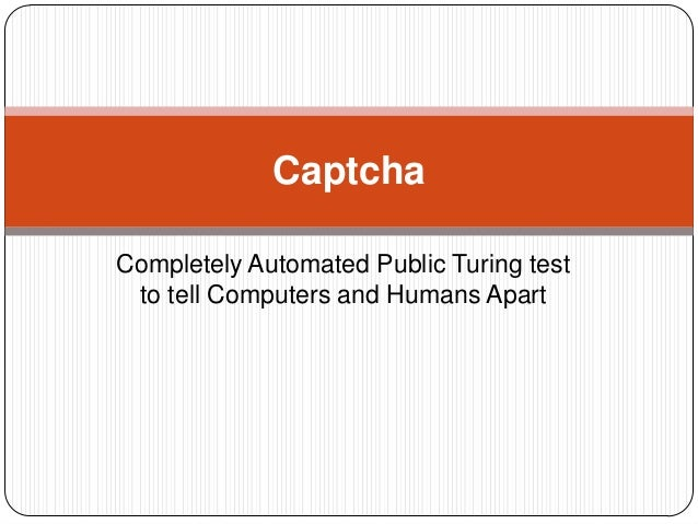 Completely Automated Public Turing test to tell Computers and Humans Apart Captcha