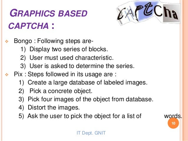 GRAPHICS BASED CAPTCHA :  Bongo : Following steps are- 1) Display two series of blocks. 2) User must used characteristic....