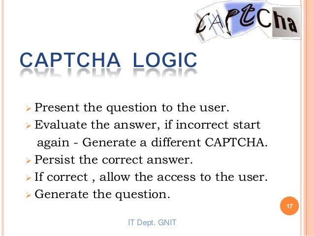  Present the question to the user.  Evaluate the answer, if incorrect start again - Generate a different CAPTCHA.  Pers...