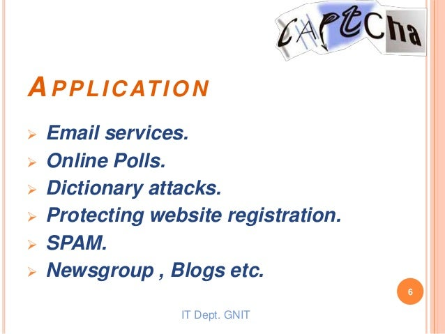 APPLICATION  Email services.  Online Polls.  Dictionary attacks.  Protecting website registration.  SPAM.  Newsgroup...