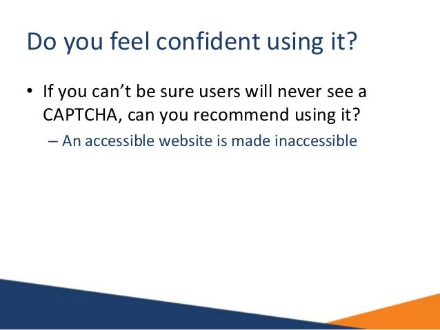 Do you feel confident using it? • If you can't be sure users will never see a CAPTCHA, can you recommend using it? – An ac...
