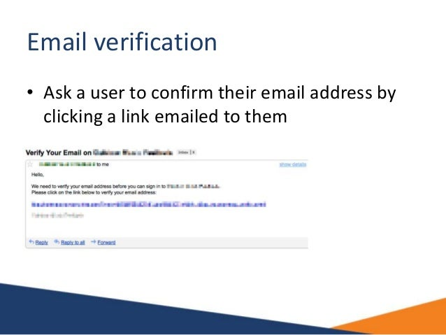 Email verification • Ask a user to confirm their email address by clicking a link emailed to them