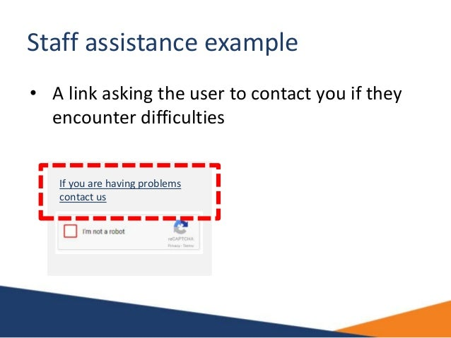 Staff assistance example • A link asking the user to contact you if they encounter difficulties If you are having problems...