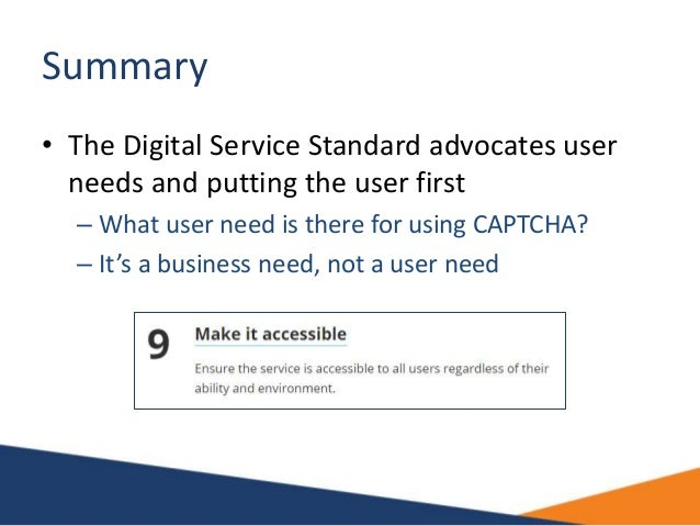 Summary • The Digital Service Standard advocates user needs and putting the user first – What user need is there for using...