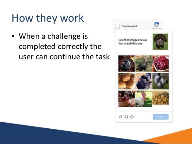 How they work • When a challenge is completed correctly the user can continue the task