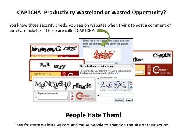CAPTCHA: Productivity Wasteland or Wasted Opportunity?You know those security checks you see on websites when trying to po...