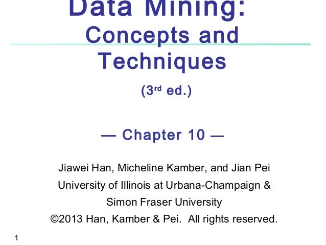 Data Mining: Concepts and Techniques (3 rd ed.)  — Chapter 10 — Jiawei Han, Micheline Kamber, and Jian Pei University of I...