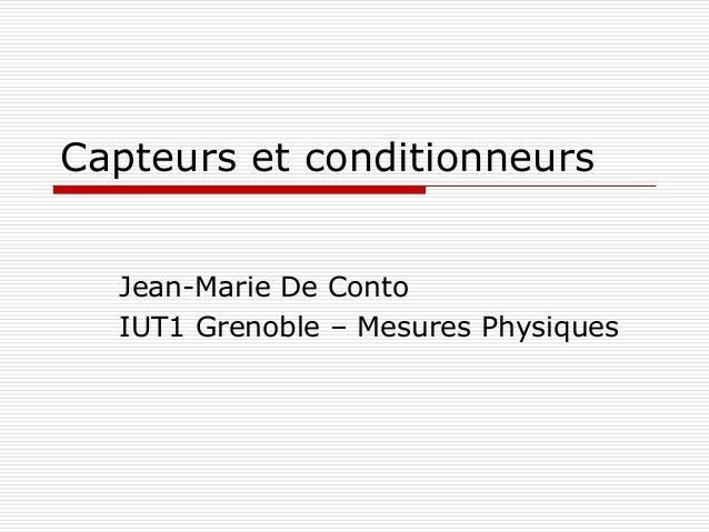 Capteurs et conditionneurs  Jean-Marie De Conto  IUT1 Grenoble – Mesures Physiques