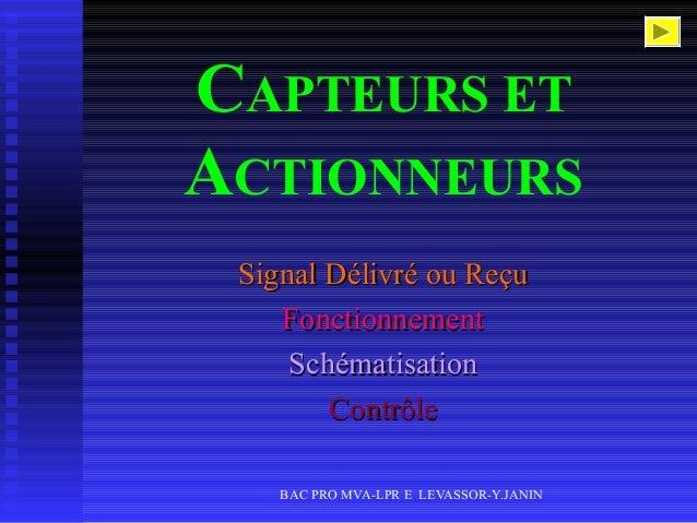 BAC PRO MVA-LPR E LEVASSOR-Y.JANIN CAPTEURS ET ACTIONNEURS Signal Délivré ou ReçuSignal Délivré ou Reçu FonctionnementFonc...