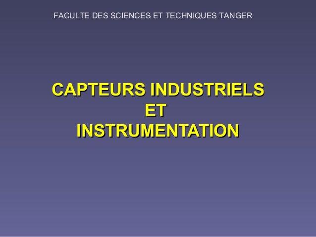 FACULTE DES SCIENCES ET TECHNIQUES TANGERCAPTEURS INDUSTRIELS        ET  INSTRUMENTATION