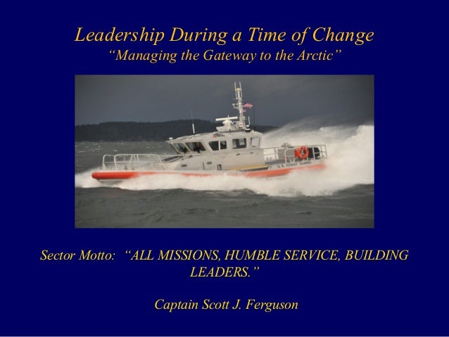 """Leadership During a Time of Change""""Managing the Gateway to the Arctic""""Sector Motto: """"ALL MISSIONS, HUMBLE SERVICE, BUILDIN..."""