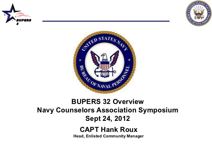 BUPERS3                 BUPERS 32 Overview         Navy Counselors Association Symposium                     Sept 24, 2012...