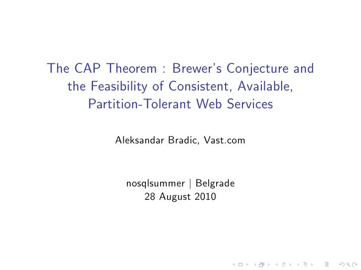The CAP Theorem : Brewer's Conjecture and    the Feasibility of Consistent, Available,       Partition-Tolerant Web Servic...