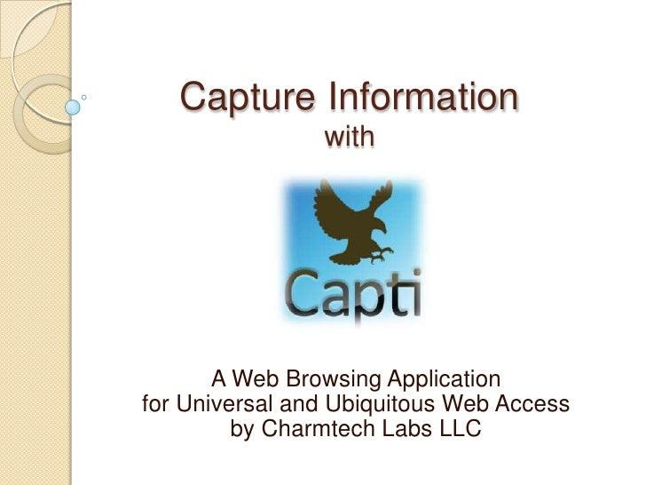 Capture Information                with       A Web Browsing Applicationfor Universal and Ubiquitous Web Access         by...