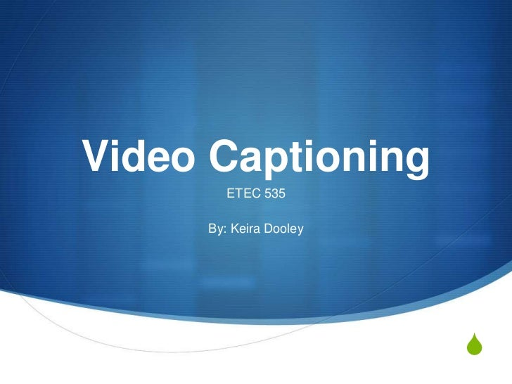 Video Captioning<br />ETEC 535<br />By: Keira Dooley<br />