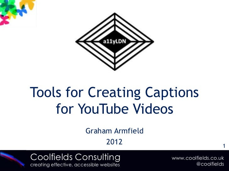 Tools for Creating Captions    for YouTube Videos                        Graham Armfield                             2012 ...