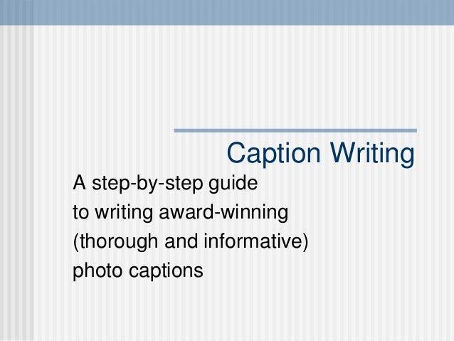 Caption WritingA step-by-step guideto writing award-winning(thorough and informative)photo captions