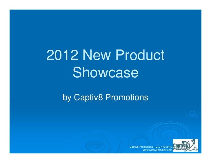 2012 New Product   Showcase  by Captiv8 Promotions                  Captiv8 Promotions – 212-473-2440                     ...
