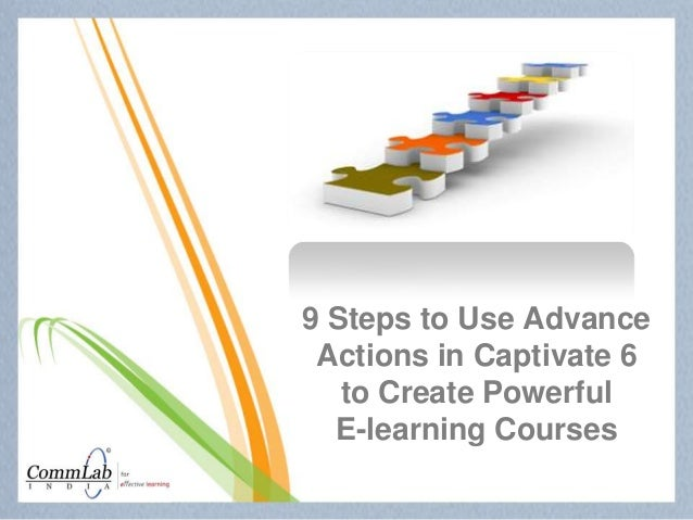 9 Steps to Use Advance Actions in Captivate 6 to Create Powerful E-learning Courses