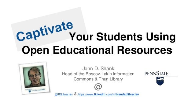 Your Students Using Open Educational Resources John D. Shank Head of the Boscov-Lakin Information Commons & Thun Library @...