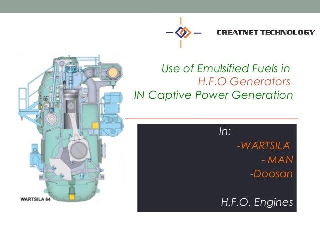 Use of Emulsified Fuels in H.F.O Generators IN Captive Power Generation In: -WARTSILÄ ̈ - MAN -Doosan H.F.O. Engines