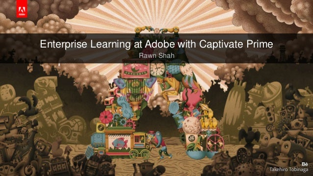 © 2017 Adobe Systems Incorporated. All Rights Reserved. Enterprise Learning at Adobe with Captivate Prime Rawn Shah