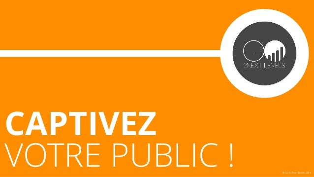 CAPTIVEZ  VOTRE PUBLIC ! @ Go to Next Levels 2014