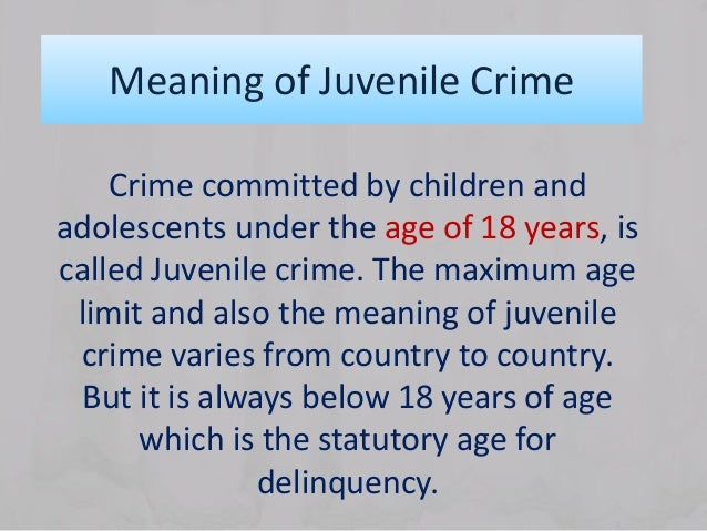 juvenile delinquency and juvenile crime article Journal of criminal law and criminology volume 53 issue 1march article 1 spring 1962 psychological theory, research, and juvenile delinquency john w mcdavid.