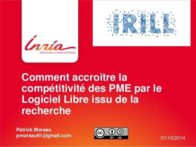 Comment accroitre la compétitivité des PME par le Logiciel Libre issu de la recherche  Patrick Moreau pmoreau91@gmail.com ...