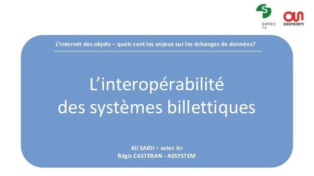 1  L'internet des objets – quels sont les enjeux sur les échanges de données?  L'interopérabilité  des systèmes billettiqu...