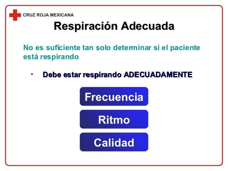 Respiración Adecuada No es suficiente tan solo determinar si el paciente está respirando <ul><li>Debe estar respirando ADE...