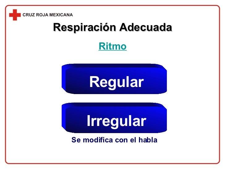 Respiración Adecuada Ritmo Regular Irregular Se modifica con el habla