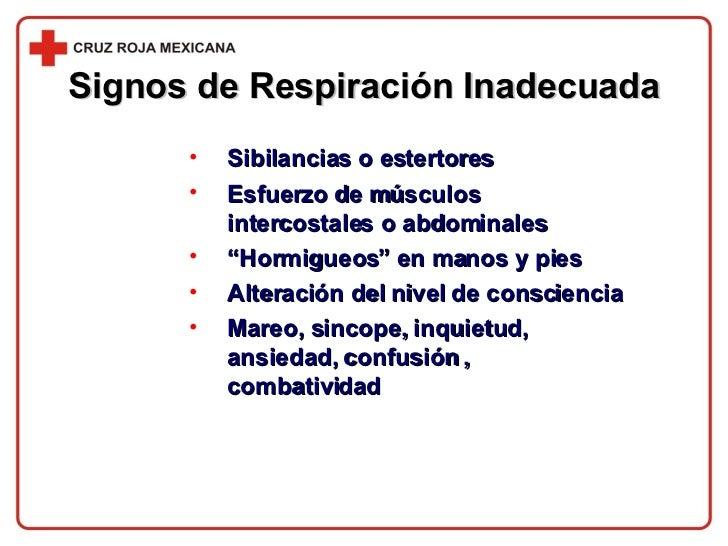 Signos de Respiración Inadecuada <ul><li>Sibilancias o estertores </li></ul><ul><li>Esfuerzo de músculos intercostales o a...