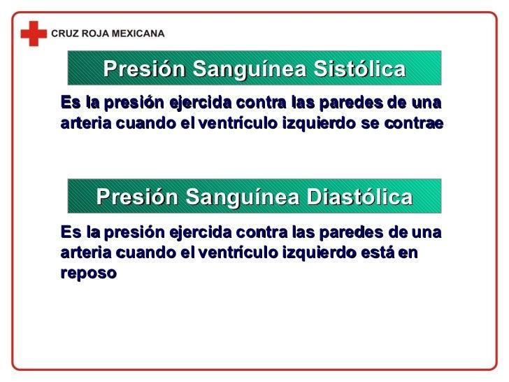 Es la presión ejercida contra las paredes de una arteria cuando el ventrículo izquierdo se contrae Es la presión ejercida ...